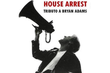 HOUSE ARREST -Tributo a Bryan Adams