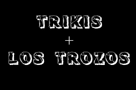 Trikis + Los Trozos