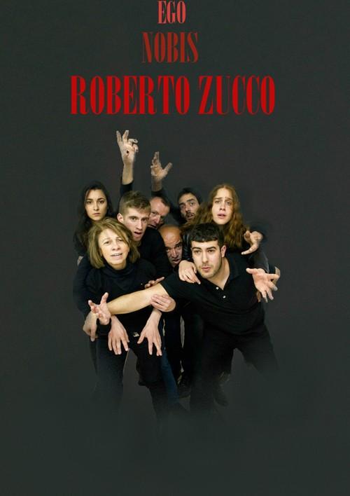 Ego. Nobis. Roberto Zucco